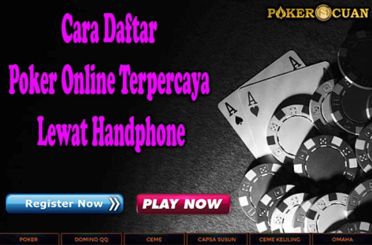 Cara Daftar Poker Online Terpercaya Lewat Handphone