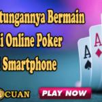 Ini Keuntungannya Bermain Judi Online Poker di Smartphone