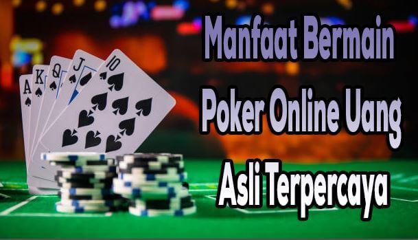 Manfaat Bermain Poker Online Uang Asli Terpercaya